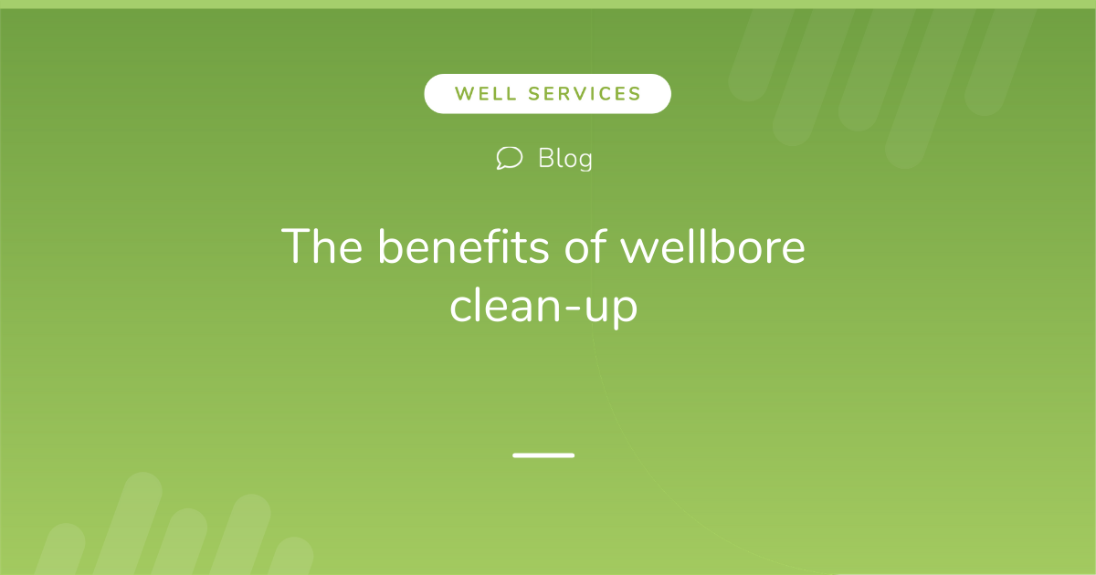The benefits of wellbore clean-up