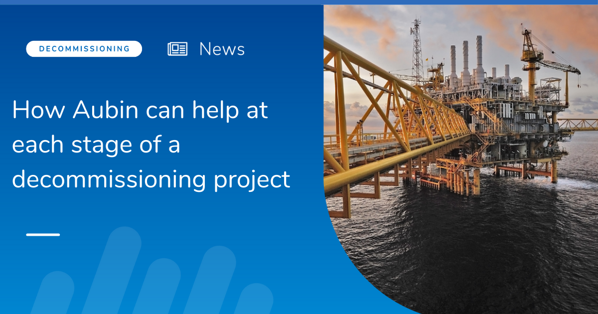 How Aubin can help at each stage of a decommissioning project
